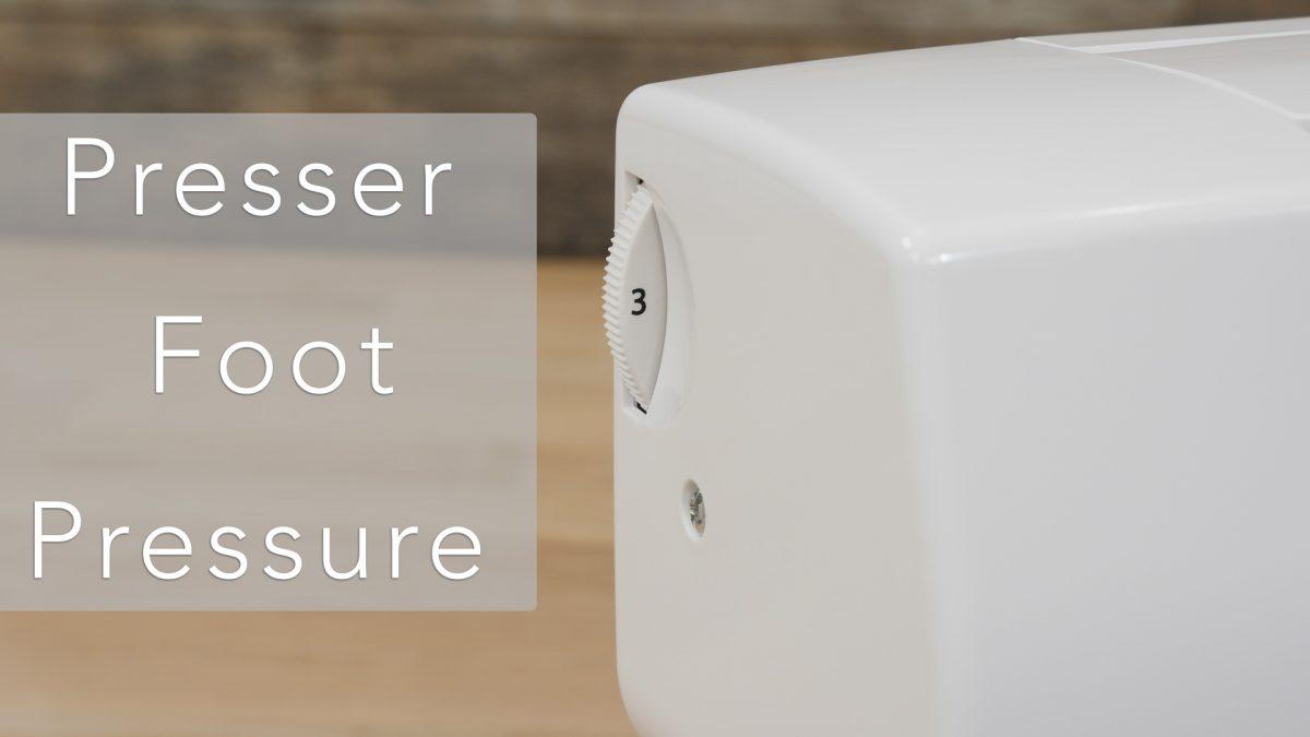 Presser Foot Pressure